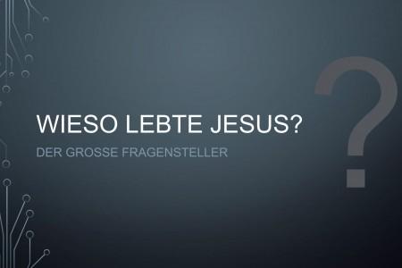 Wieso lebte Jesus? Der große Fragensteller