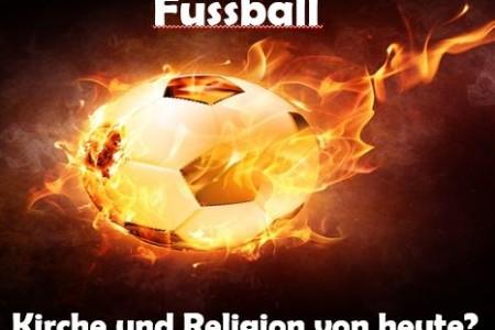 Fussball – neue Kirche bzw Religion?